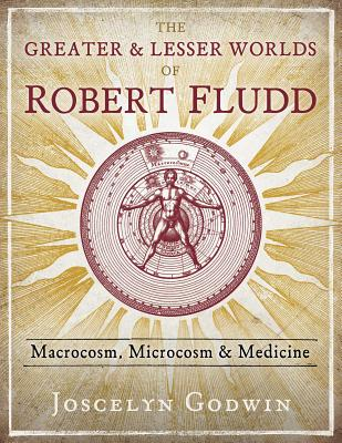 The Greater and Lesser Worlds of Robert Fludd: Macrocosm, Microcosm, and Medicine Cover Image