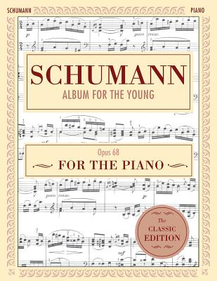 Schumann: Album for the Young, Op. 68: Piano Solo (Schirmer's Library of Musical Classics) Cover Image