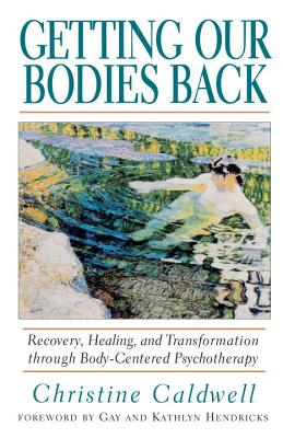 Getting Our Bodies Back: Recovery, Healing, and Transformation through Body-Centered Psychotherapy Cover Image