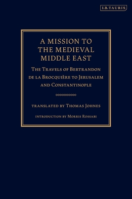 A Mission to the Medieval Middle East: The Travels of Bertrandon de la Brocquière to Jerusalem and Constantinople Cover Image