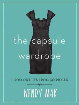 The Capsule Wardrobe: 1,000 Outfits from 30 Pieces Cover Image