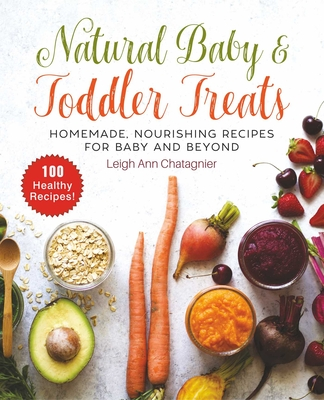 Natural Baby & Toddler Treats: Homemade, Nourishing Recipes for Baby and Beyond Cover Image