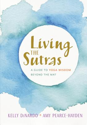 Living the Sutras: A Guide to Yoga Wisdom beyond the Mat Cover Image