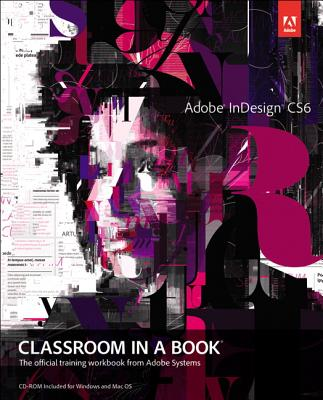 Adobe InDesign CS6 Classroom in a Book: The Official Training Workbook from Adobe SystemsAdobe Press