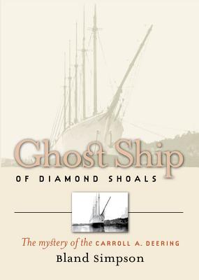 Ghost Ship of Diamond Shoals: The Mystery of the Carroll A. Deering Cover Image