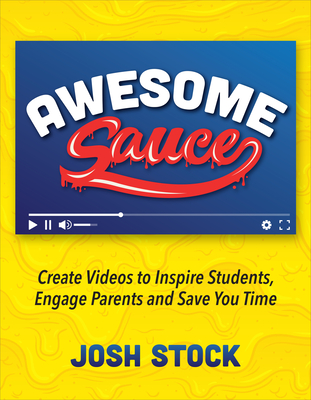 Awesome Sauce: Create Videos to Inspire Students, Engage Parents and Save You Time Cover Image