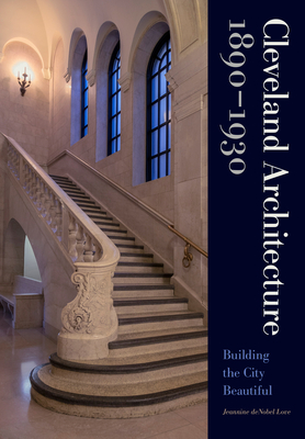 Cleveland Architecture 1890–1930: Building the City Beautiful Cover Image
