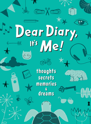 Dear Diary, It's Me!: Thoughts, Memories, Secrets & Dreams Cover Image
