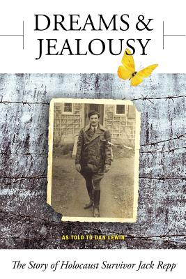Dreams and Jealousy: The Story of Holocaust Survivor Jack Repp Cover Image