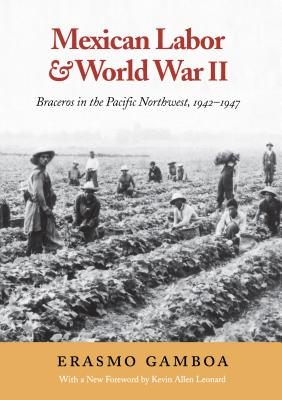 Mexican Labor and World War II: Braceros in the Pacific Northwest, 1942-1947 (Columbia Classics) Cover Image