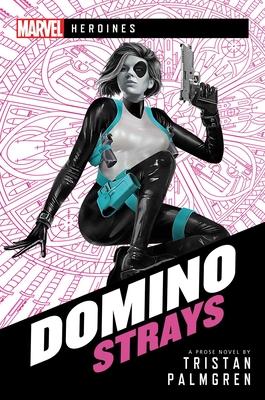 Domino: Strays: A Marvel Heroines Novel Cover Image