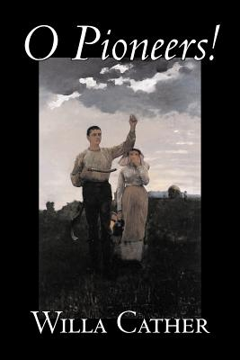 O Pioneers! by Willa Cather, Fiction, Literary, Classics Cover Image