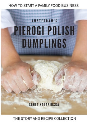 Amsterdam's Pierogi Polish Dumplings: The Story and Recipe Collection Cover Image