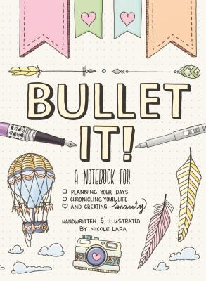 Bullet It!: A Notebook for Planning Your Days, Chronicling Your Life, and Creating Beauty Cover Image