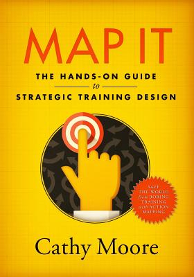 Map It: The hands-on guide to strategic training design Cover Image