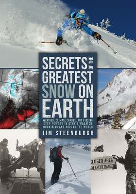 Secrets of the Greatest Snow on Earth: Weather, Climate Change, and Finding Deep Powder in Utah's Wasatch Mountains and around the World Cover Image