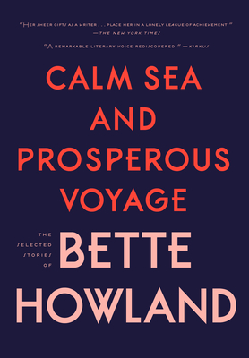 Calm Sea and Prosperous Voyage: The Selected Stories of Bette Howland Cover Image