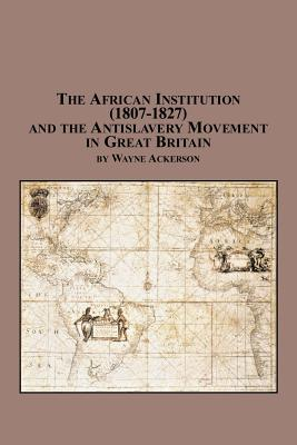 The African Institution (1807-1827) and the Antislavery Movement in Great Britain Cover Image