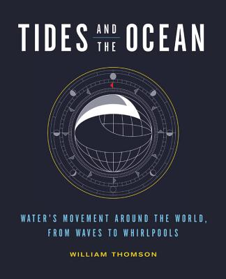 Tides and the Ocean: Water's Movement Around the World, from Waves to Whirlpools Cover Image