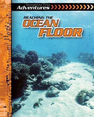 Reaching the Ocean Floor (Incredible True Adventures) Cover Image