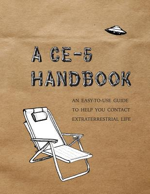 A CE-5 Handbook: An Easy-To-Use Guide to Help You Contact Extraterrestrial Life Cover Image