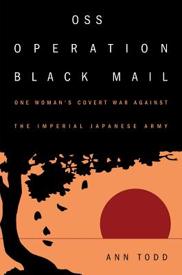 OSS Operation Black Mail: One Woman's Covert War Against the Imperial Japanese Army Cover Image