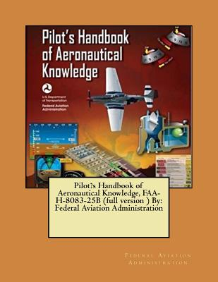Pilot's Handbook of Aeronautical Knowledge, FAA-H-8083-25B (full version ) By: Federal Aviation Administration Cover Image