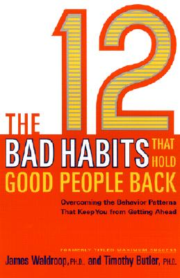 The 12 Bad Habits That Hold Good People Back: Overcoming the Behavior Patterns That Keep You from Getting Ahead Cover Image
