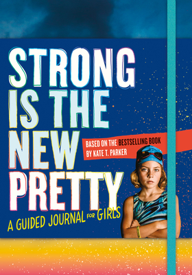 Strong Is the New Pretty: A Guided Journal for Girls Cover Image