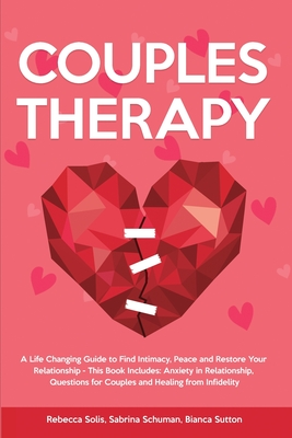 Couples Therapy: A Life Changing Guide to Find Intimacy, Peace and Restore Your Relationship - This Book Includes: Anxiety in Relations cover