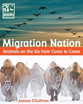 Migration Nation (National Wildlife Federation): Animals on the Go from Coast to Coast Cover Image