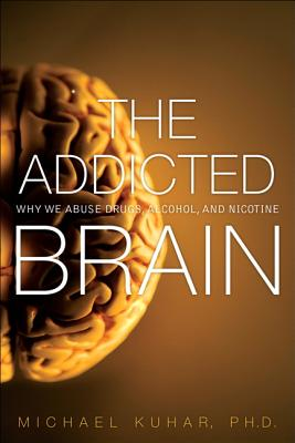 The Addicted Brain: Why We Abuse Drugs, Alcohol, and Nicotine Cover Image