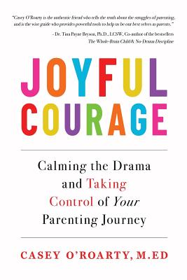 Joyful Courage: Calming the Drama and Taking Control of Your Parenting Journey Cover Image