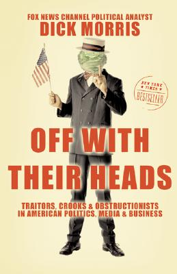 Off with Their Heads: Traitors, Crooks, and Obstructionists in American Politics, Media, and Business Cover Image