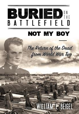Buried on the Battlefield? Not My Boy: The Return of the Dead from World War Two Cover Image