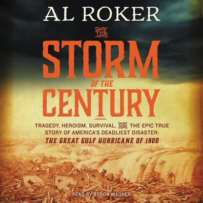 The Storm of the Century Lib/E: Tragedy, Heroism, Survival, and the Epic True Story of America's Deadliest Natural Disaster: The Great Gulf Hurricane Cover Image
