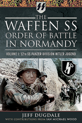 The Waffen SS Order of Battle in Normandy: Volume I: 12th SS Panzer Division Hitler Jugend Cover Image