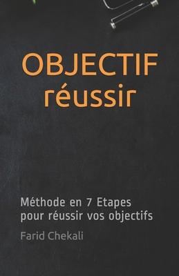 OBJECTIF réussir: Méthode en 7 Etapes pour réussir vos objectifs Cover Image
