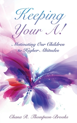Keeping Your A!: Motivating Our Children to Higher Altitudes Cover Image