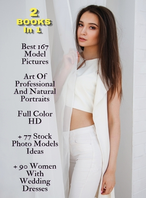 [ 2 BOOKS IN 1 ] - Best 167 Model Pictures - Art Of Professional And Natural Portraits - Rigid Cover - Full Color HD: 77 Stock Photo Models Ideas + 90 Cover Image