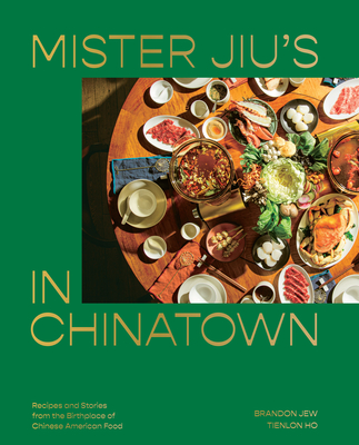 Mister Jiu's in Chinatown: Recipes and Stories from the Birthplace of Chinese American Food Cover Image