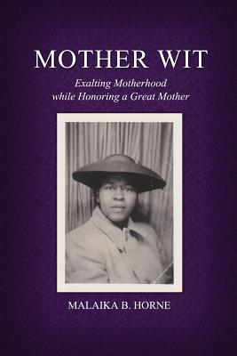 Mother Wit: Exalting Motherhood While Honoring a Great Mother Cover Image