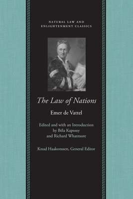 The Law of Nations: Or, Principles of the Law of Nature, Applied to the Conduct and Affairs of Nations and Sovereigns, with Three Early Es (Natural Law and Enlightenment Classics) Cover Image