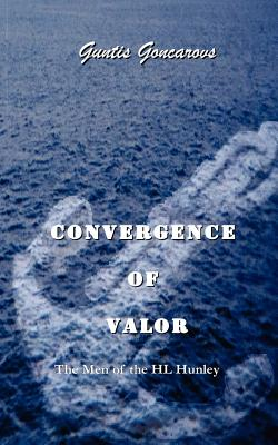 Convergence of Valor: The Men of the H.L. Hunley Cover Image