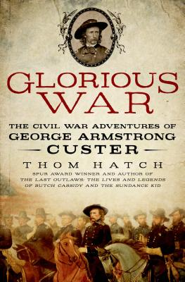 Glorious War: The Civil War Adventures of George Armstrong Custer Cover Image