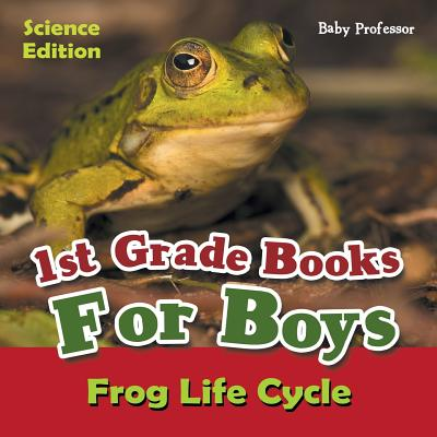 1st Grade Books For Boys: Science Edition - Frog Life Cycle Cover Image