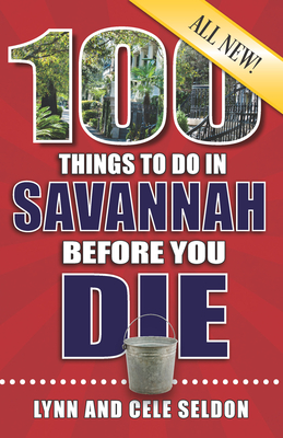 100 Things to Do in Savannah Before You Die, 2nd Edition (100 Things to Do Before You Die) Cover Image