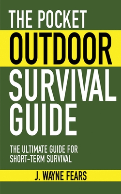 The Pocket Outdoor Survival Guide: The Ultimate Guide for Short-Term Survival (Skyhorse Pocket Guides) Cover Image