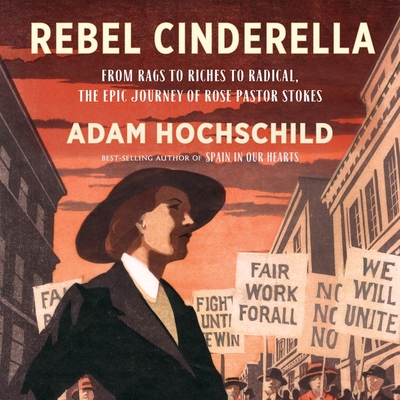 Rebel Cinderella Lib/E: From Rags to Riches to Radical, the Epic Journey of Rose Pastor Stokes Cover Image