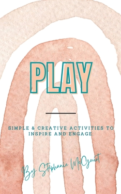 Play: Simple & Creative Activities to Inspire and Engage Cover Image